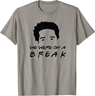 We Were On a Break - T-Shirt for Men and Women