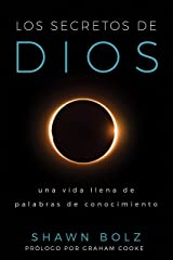 Los Secretos De Dios: Una Vida Llena De Palabras De Conocimiento (Spanish Edition) Kindle Edition