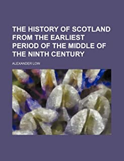 The History of Scotland from the Earliest Period of the Middle of the Ninth Century