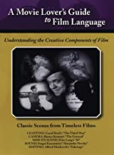 Movie Lovers Guide to Film Language Classic Scenes From Timeless Films - Understanding The Creative Components Of Film