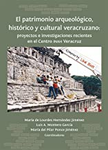 El patrimonio arqueológico, histórico y cultural veracruzano: proyectos e investigaciones recientes en el Centro INAH Veracruz (Textos de divulgación)