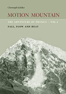 Motion Mountain - vol. 1 - The Adventure of Physics: Fall, Flow and Heat (English Edition)