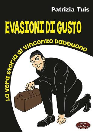 Evasioni di gusto: La vera storia di Vincenzo Dabbuono (Nero inchiostro)