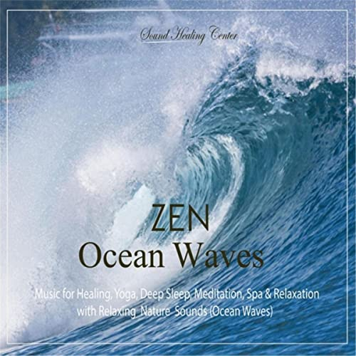 Zen Ocean Waves: Music for Healing, Yoga, Deep Sleep, Meditation, Spa &  Relaxation (With Relaxing Nature Sounds) [Ocean Waves]
