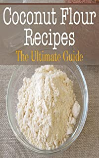 Coconut Flour Recipes: The Ultimate Guide