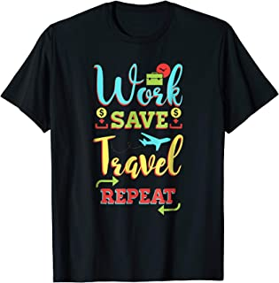 Work Save Travel Repeat T-Shirt - Traveler and Backpacker