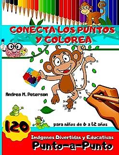 Conecta Los Puntos y Colorea 120 Imágenes Divertidas y Educativas Punto-a- Punto para Niños de 6...