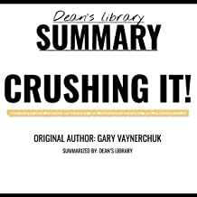 Summary: Crushing it! by Gary Vaynerchuk: How Great Entrepreneurs Build Their Business and Influence-and How You Can, Too
