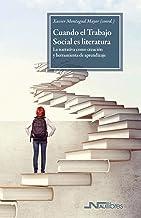 Cuando el Trabajo Social es literatura: La narrativa como creación y herramienta de aprendizaje (Spanish Edition)