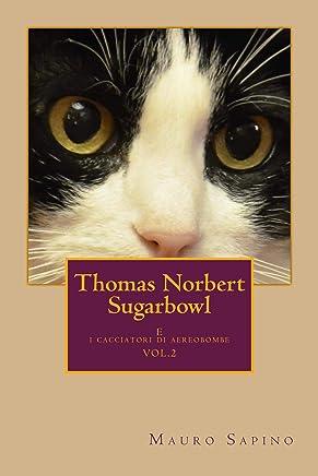 Thomas Norbert Sugarbowl: e i cacciatori di aereobombe (Le avventure di Thomas Norbert Sugarbowl Vol. 2)
