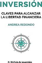 Inversión: Claves para alcanzar la libertad financiera (Spanish Edition)