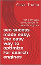 seo sucess made easy, the easy way to optimize for search engines: the easy way to optimize for search engines