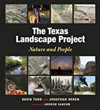 The Texas Landscape Project: Nature and People (Kathie and Ed Cox Jr. Books on Conservation Leadership, sponsored by The Meadows Center for Water and the Environment, Texas State University)