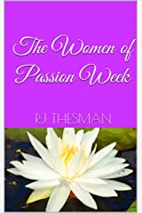 The Women of Passion Week Kindle Edition