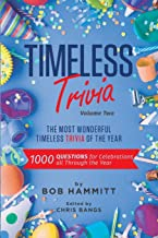 Timeless Trivia Volume II: The Most Wonderful Timeless Trivia of the Year: 1000 Questions For Celebrations All Through The...