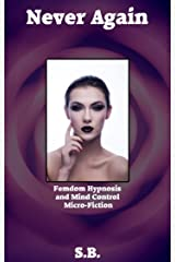 Never Again: Femdom Hypnosis and Mind Control Micro-Fiction Kindle Edition
