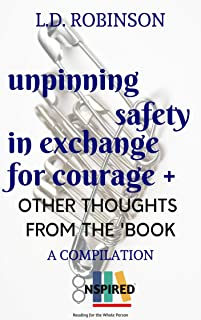 Unpinning Safety in Exchange for Courage +: Other Thoughts From the 'Book (English Edition)