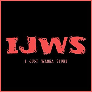 IJWS: I Just Wanna Stunt