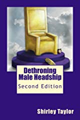 Dethroning Male Headship: Second Edition Kindle Edition