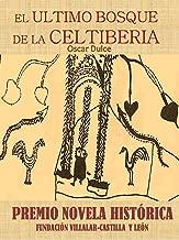 EL ÚLTIMO BOSQUE DE LA CELTIBERIA: Premio Novela Histórica Fundación Villalar-Castilla y León (Spanish Edition)