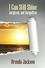 I Can Still Shine: Forgiven, Not Forgotten