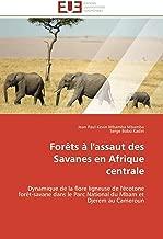Forêts à l'assaut des Savanes en Afrique centrale: Dynamique de la flore ligneuse de l'écotone forêt-savane dans le Parc National du Mbam et Djerem au Cameroun (Omn.Univ.Europ.) (French Edition)