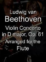 Ludwig van Beethoven - Violin Concerto in D major, Op. 61, Arranged for the Flute