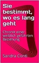 Sie bestimmt, wo es lang geht: Chronik einer weiblich geführten Beziehung (Weiße Reihe 1) (German Edition)