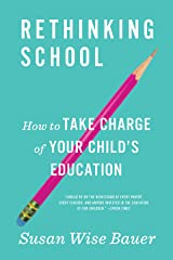 Rethinking School: How to Take Charge of Your Child's Education Kindle Edition