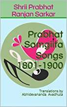 Prabhat Samgiita Songs 1801-1900: Translations by Abhidevananda Avadhuta