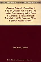 Genesis Rabbah: The Judaic Commentary to the Book of Genesis- A New American Translation, Vol. 1: Parashiyyot One through Thirty-Three on Genesis 1:1 to 8:14 (Brown Judaic Studies, No. 104)