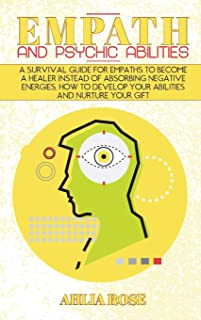 Empath and Psychic Abilities: A Survival Guide for Empaths to Become a Healer Instead of Absorbing Negative Energies, How ...