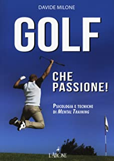 Golf che passione! Psicologia e tecniche di mental training (Libri illustrati)