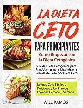 La Dieta Ceto para Principiantes: Como Como Empezar con la Dieta Cetogénica: Guía de Dieta Cetogénica para Principiantes para Maximizar la Pérdida de ... (libro en español/spanish) (Spanish Edition)