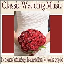 Classic Wedding Music: Pre-Ceremony Wedding Songs, Instrumental Music for Wedding Reception