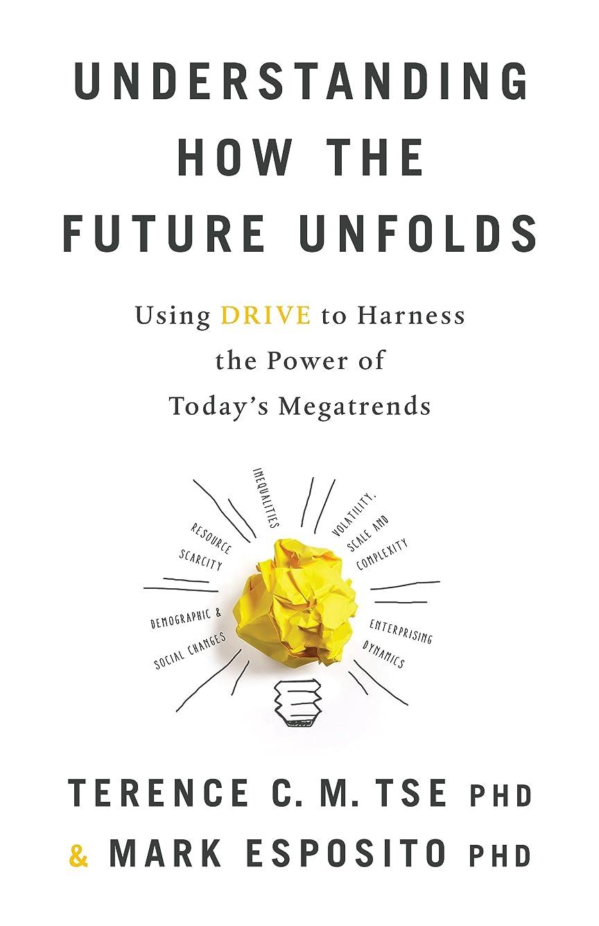 ビーズ原稿ピューUnderstanding How the Future Unfolds: Using DRIVE to Harness the Power of Today's Megatrends (English Edition)