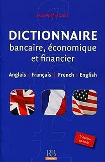 Dictionnaire bancaire, economique et financier anglais - francais et francais - anglais. English to French and French to English Dictionary of Finance and Banking (French Edition)