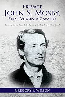 Private John S. Mosby, First Virginia Cavalry: Picketing Fairfax County before Becoming the Confederacy's Gray Ghost