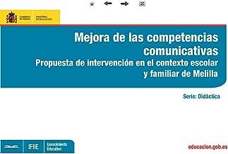 Mejora de las competencias comunicativas. Propuesta de intervención en el contexto escolar y familiar de Melilla (Spanish ...