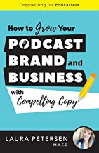 Copywriting for Podcasters: How to Grow Your Podcast, Brand, and Business with Compelling Copy