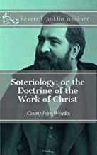 Soteriology: or the Doctrine of the Work of Christ (Complete Works of Revere Franklin Weidner Book 5)