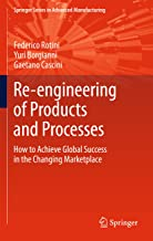 Re-engineering of Products and Processes: How to Achieve Global Success in the Changing Marketplace (Springer Series in Advanced Manufacturing)