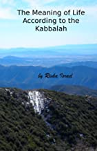 The Meaning of Life According to the Kabbalah (Fundamentals According to the Kabbalah Book 1)