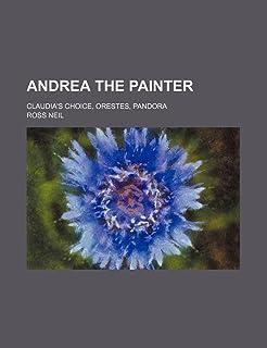 Andrea the Painter; Claudia's Choice, Orestes, Pandora