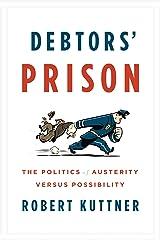 Debtors' Prison: The Politics of Austerity Versus Possibility Kindle Edition