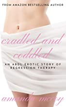 Cradled and Coddled: An ABDL Story of Regression Therapy (Nappied and Nannied Book 4)