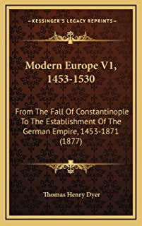 Modern Europe V1, 1453-1530: From The Fall Of Constantinople To The Establishment Of The German Empire, 1453-1871 (1877)
