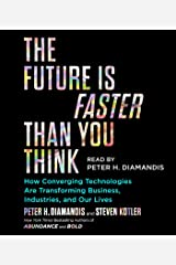 The Future Is Faster Than You Think: How Converging Technologies Are Transforming Business, Industries, and Our Lives CD