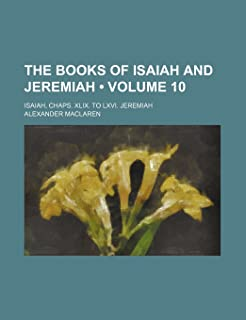 The Books of Isaiah and Jeremiah (Volume 10); Isaiah, Chaps. XLIX. to LXVI. Jeremiah