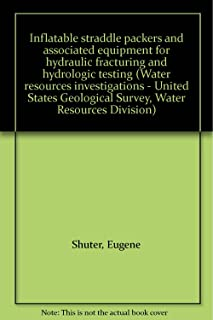 Inflatable straddle packers and associated equipment for hydraulic fracturing and hydrologic testing (Water resources investigations - United States Geological Survey, Water Resources Division)